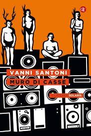 """Recensione a """"Muro di casse"""" di Vanni Santoni, Solaris – Laterza2015"""