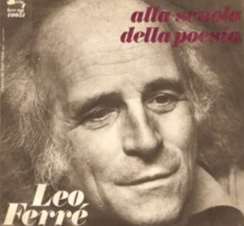 Leo Ferré | Alla scuola della poesia, non si impara: ci si batte!