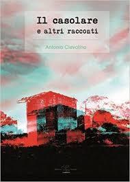 """Recensione a """"Il casolare e altri racconti"""" di Antonio Ciavolino"""