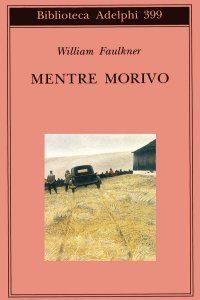 """Una mia lettura a """"Mentre morivo"""" di W. Faulkner"""